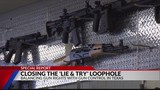 "SPECIAL REPORT: Closing the ""lie and try"" gun purchase loophole"